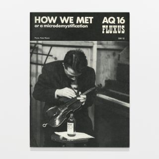 AQ 16 Fluxus: How we Met or a Microdemystifcation